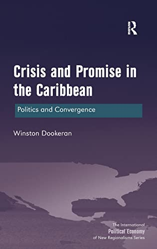 9781472440426: Crisis and Promise in the Caribbean: Politics and Convergence (The International Political Economy of New Regionalisms Series)