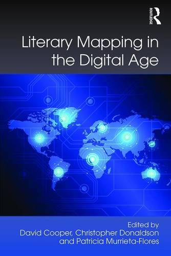 Literary Mapping in the Digital Age (Digital Research in the Arts and Humanities): Routledge
