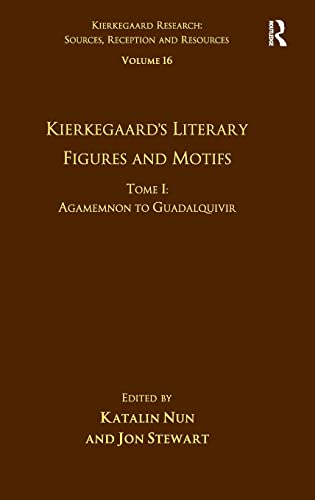 9781472441362: Volume 16, Tome I: Kierkegaard's Literary Figures and Motifs: Agamemnon to Guadalquivir (Kierkegaard Research: Sources Reception and Resources)