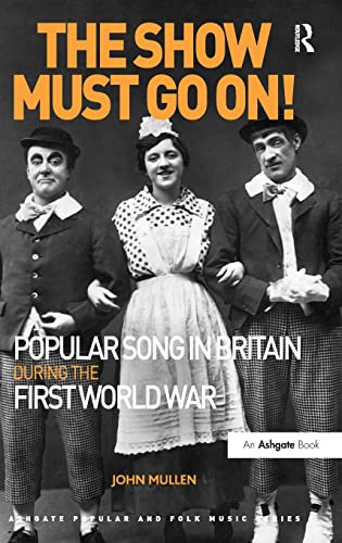 9781472441584: The Show Must Go On! Popular Song in Britain During the First World War (Ashgate Popular and Folk Music Series)