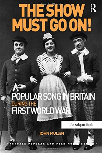 9781472441591: The Show Must Go On! Popular Song in Britain During the First World War (Ashgate Popular and Folk Music Series)