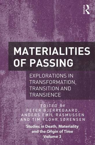 9781472441973: Materialities of Passing: Explorations in Transformation, Transition and Transience (Studies in Death, Materiality and the Origin of Time)