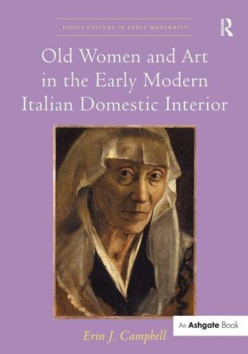 Old Women and Art in the Early Modern Italian Domestic Interior: Erin J. Campbell