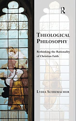 9781472442628: Theological Philosophy: Rethinking the Rationality of Christian Faith (Transcending Boundaries in Philosophy and Theology)