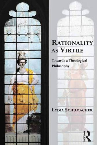 Rationality as Virtue (Transcending Boundaries in Philosophy and Theology): Lydia Schumacher