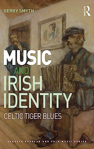 Music and Irish Identity: Celtic Tiger Blues: Gerry Smyth