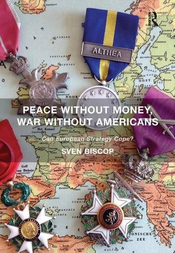 9781472442888: Peace Without Money, War Without Americans: Can European Strategy Cope?