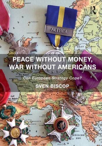 9781472442918: Peace Without Money, War Without Americans: Can European Strategy Cope?