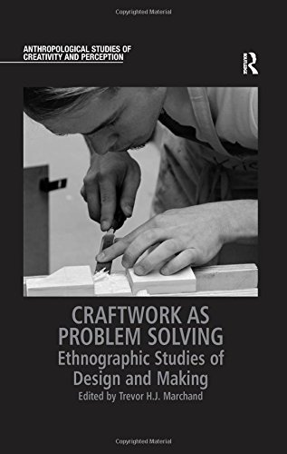 9781472442925: Craftwork as Problem Solving: Ethnographic Studies of Design and Making (Anthropological Studies of Creativity and Perception)