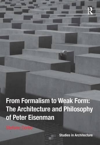9781472443144: From Formalism to Weak Form: The Architecture and Philosophy of Peter Eisenman (Ashgate Studies in Architecture)