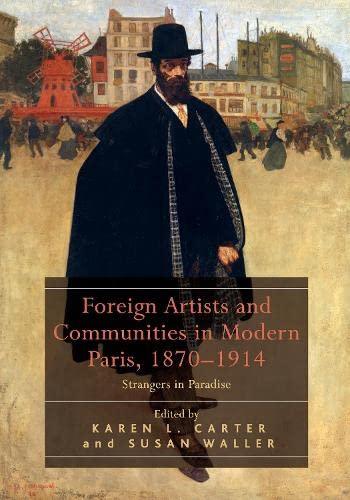 9781472443540: Foreign Artists and Communities in Modern Paris, 1870-1914: Strangers in Paradise