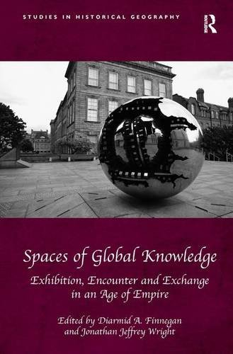 9781472444363: Spaces of Global Knowledge: Exhibition, Encounter and Exchange in an Age of Empire