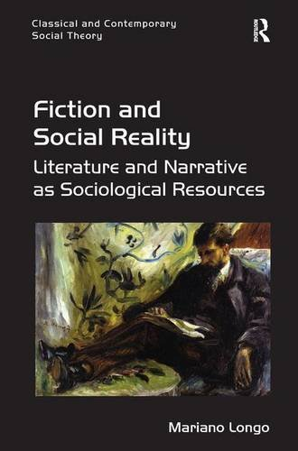 9781472445230: Fiction and Social Reality: Literature and Narrative as Sociological Resources (Classical and Contemporary Social Theory)