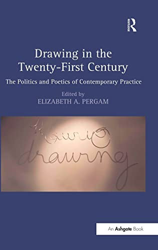 9781472445766: Drawing in the Twenty-First Century: The Politics and Poetics of Contemporary Practice