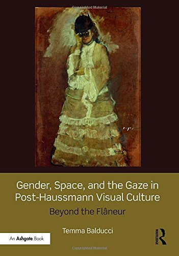 9781472445865: Gender, Space, and the Gaze in Post-Haussmann Visual Culture: Beyond the Flâneur