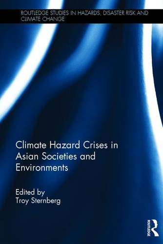 9781472446466: Climate Hazard Crises in Asian Societies and Environments (Routledge Studies in Hazards, Disaster Risk and Climate Change)