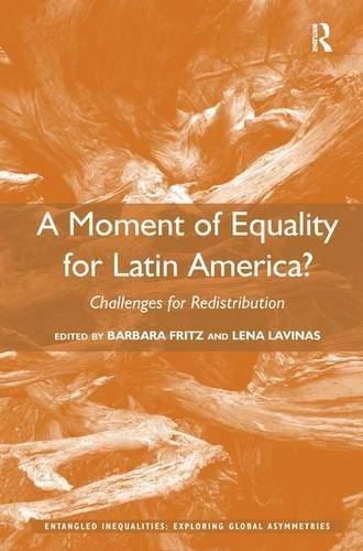 9781472446725: A Moment of Equality for Latin America?: Challenges for Redistribution (Entangled Inequalities: Exploring Global Asymmetries)