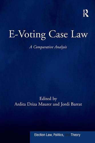 9781472446756: E-Voting Case Law: A Comparative Analysis (Election Law, Politics, and Theory)