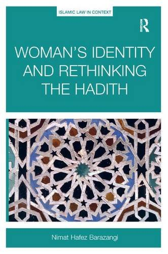 9781472446787: Woman's Identity and Rethinking the Hadith (Islamic Law in Context)