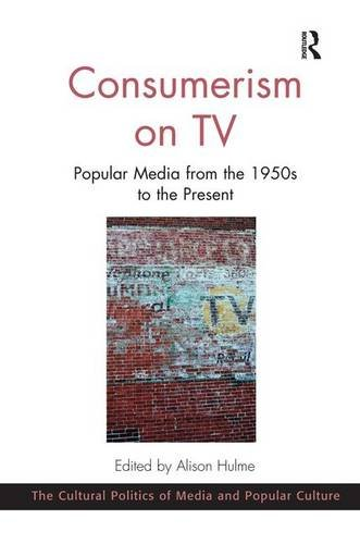 9781472447562: Consumerism on TV: Popular Media from the 1950s to the Present (The Cultural Politics of Media and Popular Culture)