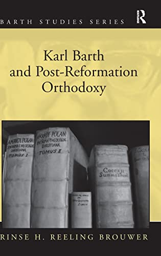 Karl Barth and Post-Reformation Orthodoxy (Bart Studies Series)