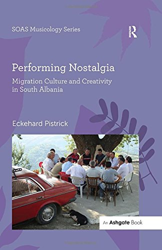9781472449535: Performing Nostalgia: Migration Culture and Creativity in South Albania (SOAS Musicology Series)
