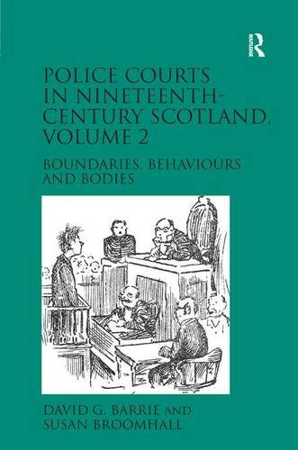 Police Courts in Nineteenth-Century Scotland Boundaries, Behaviours and Bodies: Barrie, David G. & ...