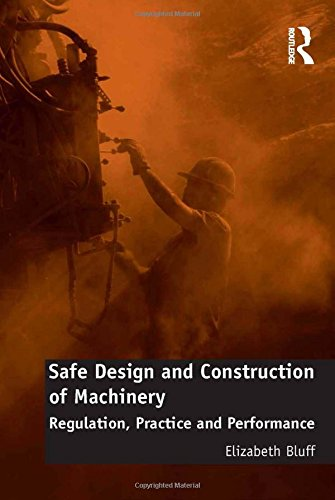 Safe Design and Construction of Machinery: Regulation, Practice and Performance: Bluff, Elizabeth