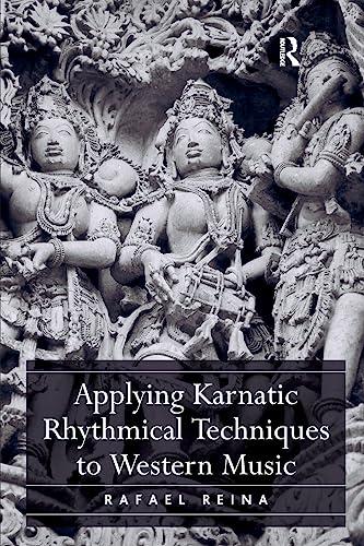 9781472451507: Applying Karnatic Rhythmical Techniques to Western Music