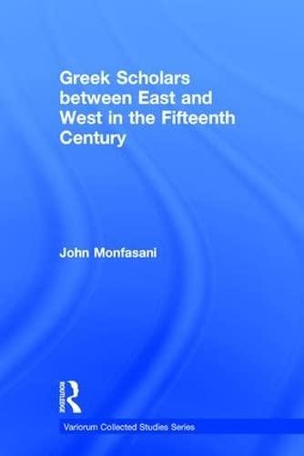 9781472451538: Greek Scholars between East and West in the Fifteenth Century (Variorum Collected Studies)