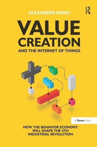 9781472451811: Value Creation and the Internet of Things: How the Behavior Economy will Shape the 4th Industrial Revolution