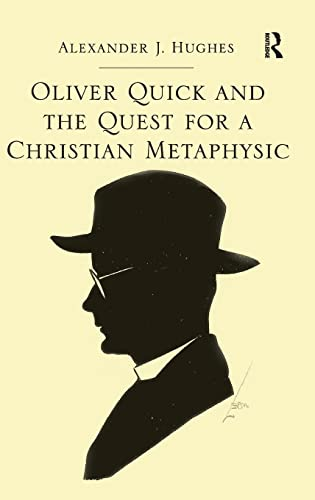 Oliver Quick and the Quest for a Christian Metaphysic: Alexander J. Hughes