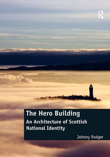 9781472452719: The Hero Building: An Architecture of Scottish National Identity