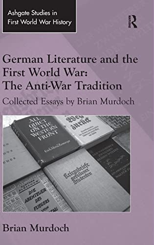 9781472452894: German Literature and the First World War: The Anti-War Tradition: Collected Essays by Brian Murdoch (Routledge Studies in First World War History)