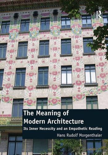 The Meaning of Modern Architecture: Its Inner Necessity and an Empathetic Reading: Morgenthaler, ...