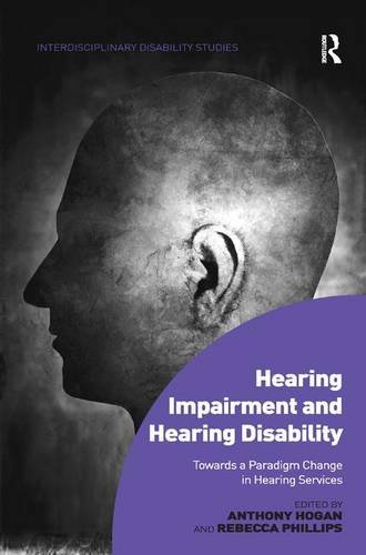 9781472453204: Hearing Impairment and Hearing Disability: Towards a Paradigm Change in Hearing Services (Interdisciplinary Disability Studies)