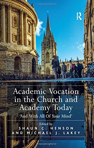 9781472454546: Academic Vocation in the Church and Academy Today: 'And With All Of Your Mind'