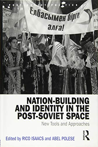 9781472454768: Nation-Building and Identity in the Post-Soviet Space: New Tools and Approaches (Post-Soviet Politics)