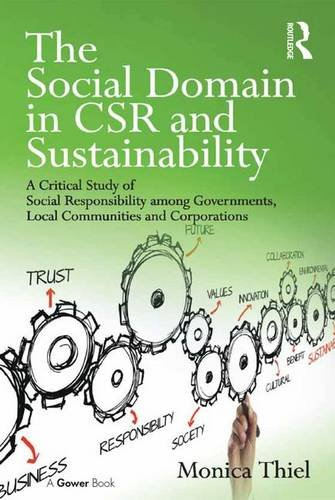 9781472456373: The Social Domain in CSR and Sustainability: A Critical Study of Social Responsibility among Governments, Local Communities and Corporations