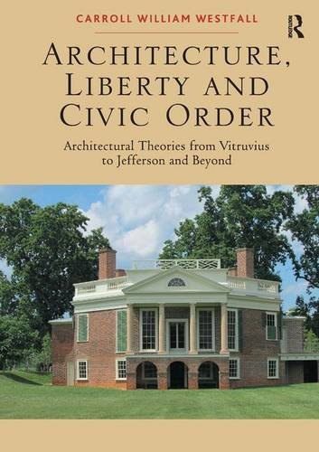 9781472456533: Architecture, Liberty and Civic Order: Architectural Theories from Vitruvius to Jefferson and Beyond