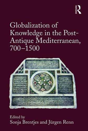 Globalization of Knowledge in the Post-Antique Mediterranean, 700-1500: Routledge
