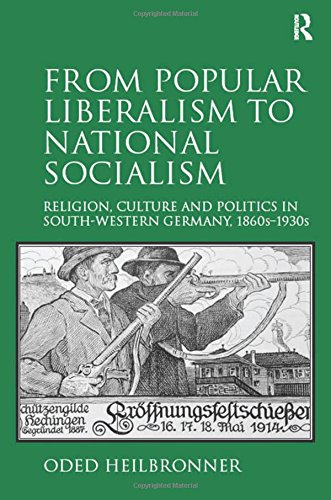 9781472456991: From Popular Liberalism to National Socialism: Religion, Culture and Politics in South-Western Germany, 1860s-1930s