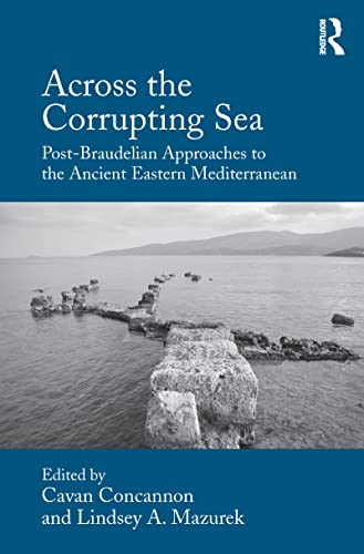 9781472458261: Across the Corrupting Sea: Post-Braudelian Approaches to the Ancient Eastern Mediterranean