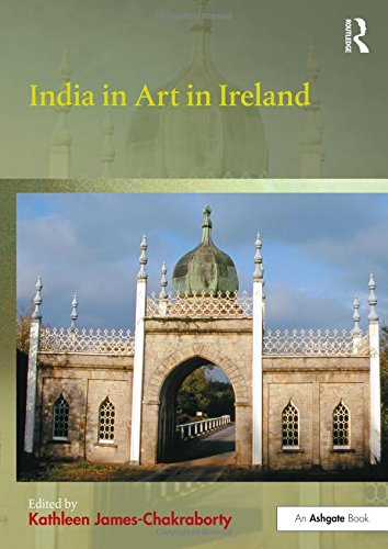 9781472458995: India in Art in Ireland (British Art: Histories and Interpretations since 1700)
