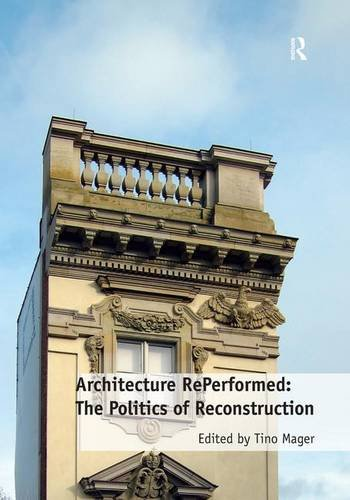 Architecture RePerformed: The Politics of Reconstruction: Tino Mager