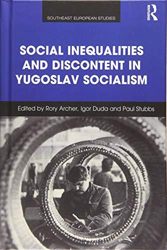 Social Inequalities and Discontent in Yugoslav Socialism (Southeast European Studies)