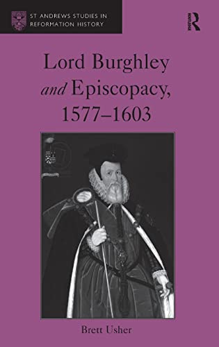 9781472459695: Lord Burghley and Episcopacy, 1577-1603 (St Andrews Studies in Reformation History)