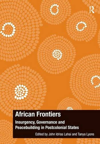 9781472460080: African Frontiers: Insurgency, Governance and Peacebuilding in Postcolonial States (The Ashgate Plus Series in International Relations and Politics)