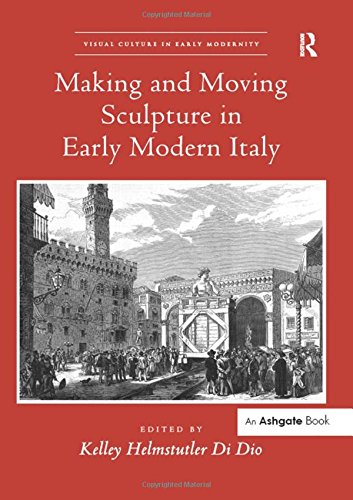 9781472460905: Making and Moving Sculpture in Early Modern Italy (Visual Culture in Early Modernity)