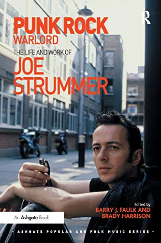 Punk Rock Warlord: the Life and Work of Joe Strummer (Ashgate Popular and Folk Music Series): Barry...